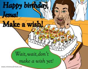 """Happy brthday, Jesus!  Make a wish!"""